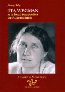 Copertina di 'Ita Wegman e la forza terapeutica del Goetheanum'