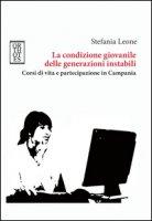 La condizione giovanile delle generazioni instabili. Corsi di vita e partecipazione in Campania - Leone Stefania