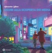 Sicuri alla scoperta dei media - Alessandra Uliano