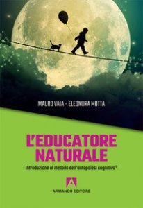 Copertina di 'L' educatore naturale. Introduzione al metodo dell'autopoiesi cognitiva®'