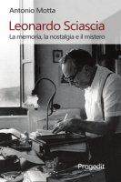 Leonardo Sciascia. La memoria, la nostalgia e il mistero - Motta Antonio