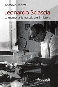 Copertina di 'Leonardo Sciascia. La memoria, la nostalgia e il mistero'