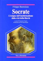 Socrate. L'origine dell'intellettualismo dalla crisi della libertà - Bartolone Filippo