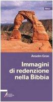 Immagini di redenzione nella Bibbia - Grün Anselm