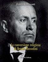 La conversione religiosa di Benito Mussolini - Ennio Innocenti