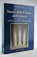 Storia della Chiesa ambrosiana. Vol. II: Dall'età comunale a Carlo Borromeo - Angelo Majo