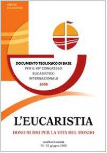 Copertina di 'L' eucaristia, dono di Dio per la vita del mondo. Documento teologico di base per il 49° Congresso eucaristico internazionale (Québec, 2008)'