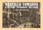 Marcello Tomadini il pittore fotografo dei lager - Pier Angelo Piai
