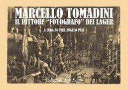 Copertina di 'Marcello Tomadini il pittore fotografo dei lager'
