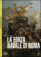 La forza navale di Roma: Le navi da guerra di Roma-Le flotte di Roma - Pitassi Michael