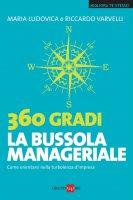 360 Gradi - La bussola manageriale - Riccardo Varvelli,  Maria Ludovica Varvelli