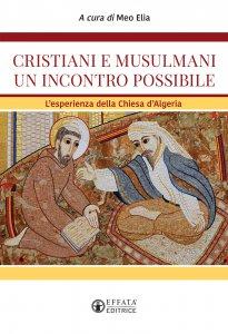 Copertina di 'Cristiani e musulmani. Un incontro possibile. L'esperienza della Chiesa d'Algeria.'