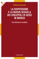 Dispersione e la nuova sequela dei discepoli di Gesù in Marco - Cecconi Roberto