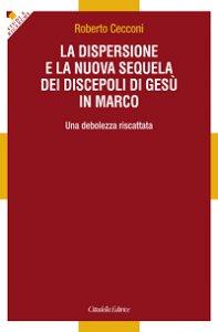 Copertina di 'Dispersione e la nuova sequela dei discepoli di Gesù in Marco'