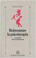 Reinventare la psicoterapia. La scuola di Mara Selvini Palazzoli - Selvini Matteo