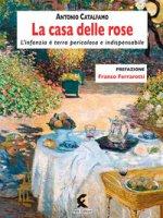 La casa delle rose. L'infanzia è terra pericolosa e indispensabile - Catalfamo Antonio