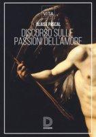 Discorso sulle passioni d'amore - Pascal Blaise