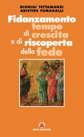 Fidanzamento tempo di crescita e di riscoperta della fede - Tettamanzi Dionigi, Fumagalli Aristide