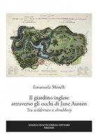 Il giardino inglese attraverso gli occhi di Jane Austen. Tra «wilderness» e «shrubbery» - Morelli Emanuela