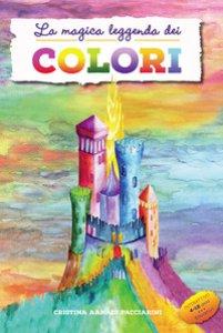 Copertina di 'La magica leggenda dei colori. Ediz. a colori'