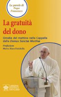 La gratuità del dono - Francesco (Jorge Mario Bergoglio)
