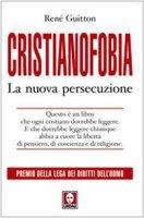 Cristianofobia. La nuova persecuzione - Renè Guitton