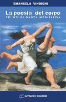 La poesia del corpo. Spunti di danza meditativa - Vindigni Emanuela