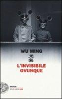 L' invisibile ovunque - Wu Ming