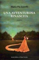 Una avventurosa rinascita - Zanelli Maria Pia