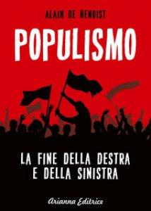 Copertina di 'Populismo. La fine della destra e della sinistra'