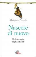 Nascere di nuovo - Gaetano Piccolo