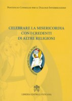 Celebrare la misericordia con i credenti di altre religioni - Pontificio Consiglio per il Dialogo Inter-Religioso