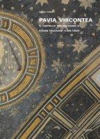 Pavia viscontea. La capitale regia nel rinnovamento della cultura figurativa lombarda - Cairati Carlo