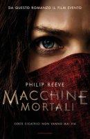 Macchine mortali - Reeve Philip