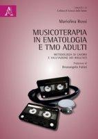 Musicoterapia in ematologia e TMO adulti. Metodologia di lavoro e valutazione dei risultati - Rossi Mariolina