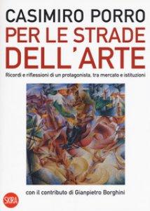 Copertina di 'Per le strade dell'arte. Ricordi e riflessioni di un protagonista, tra mercato e istituzioni. Ediz. a colori'