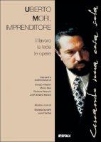 Umberto Mori imprenditore. Il lavoro, la fede, le opere - AA.VV.