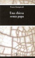 Una chiesa senza papa - Giampiccoli Franco
