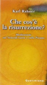 Copertina di 'Che cos'è la risurrezione? Meditazioni sul venerdì santo e sulla Pasqua'