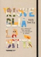 Risveglia la città! Idee e progetti per lanciare il tuo messaggio al mondo - Smith Keri