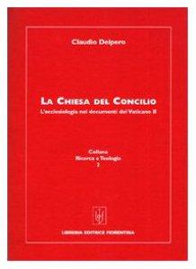 Copertina di 'La Chiesa del Concilio. L'ecclesiologia nei documenti del Vaticano II'