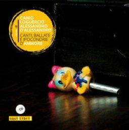 Copertina di 'Canti, ballate e ipocondrie d'ammore. Con CD-Audio'
