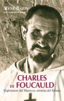 Charles de Foucauld. Esploratore del Marocco, eremita nel Sahara - Bazin Ren�