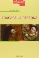 Educare la persona. - Giuseppe Mari