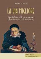 Via migliore. Contributo alla conoscenza del carisma di S. Vincenzo. (La) - Mario Di Carlo