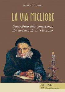 Copertina di 'Via migliore. Contributo alla conoscenza del carisma di S. Vincenzo. (La)'