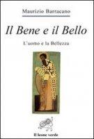 Il Bene e il Bello - Maurizio Barracano
