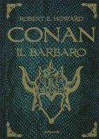 Conan il barbaro - Howard Robert E.