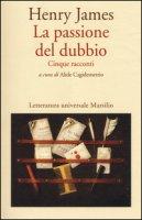 La passione del dubbio: Madame de Mauves-Daisy Miller-Il carteggio Aspern-Il giro di vite-L'angolo bello - James Henry