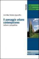 Il paesaggio urbano contemporaneo. Letture e prospettive - Ippolito Achille M.